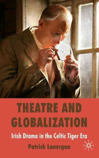 Theatre and globalization : Irish drama in the Celtic Tiger era /