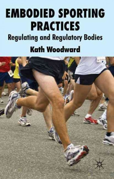 Embodied sporting practices : regulating and regulatory bodies /