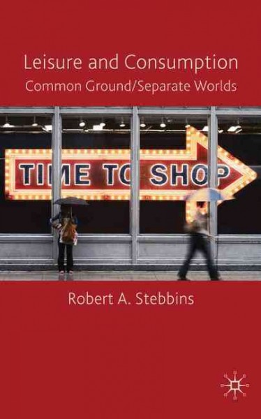 Leisure and consumption : common ground/separate worlds /