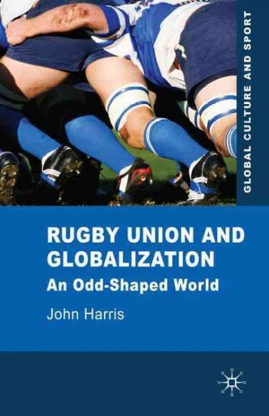 Rugby union and globalization : an odd-shaped world /