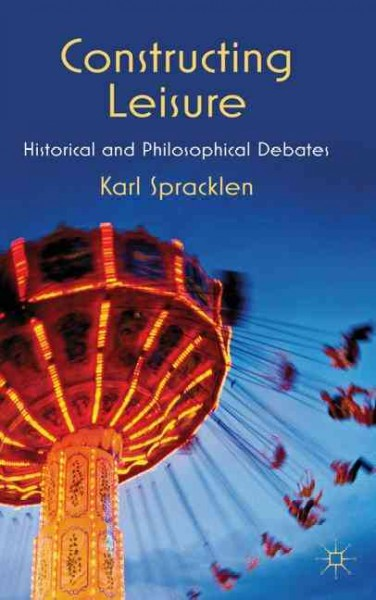 Constructing leisure : historical and philosophical debates /