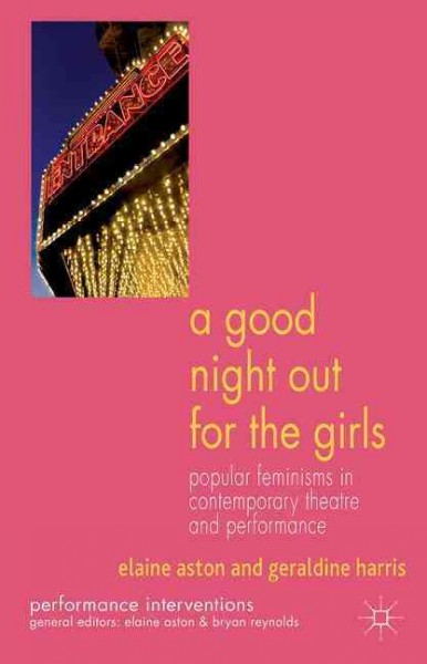 A good night out for the girls : popular feminisms in contemporary theatre and performance /