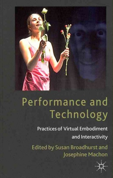 Performance and technology : practices of virtual embodiment and interactivity /