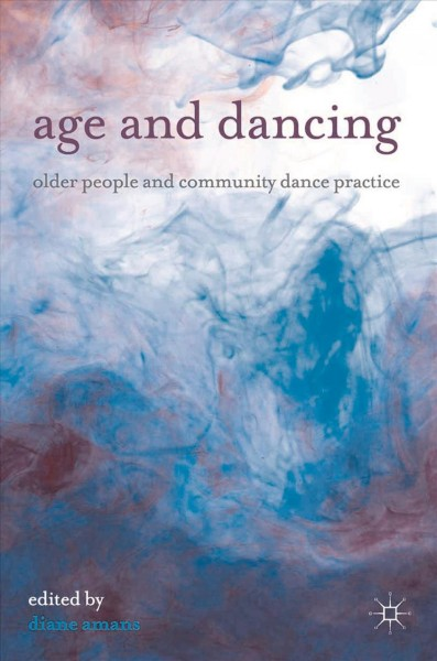 Age and dancing : older people and community dance practice /