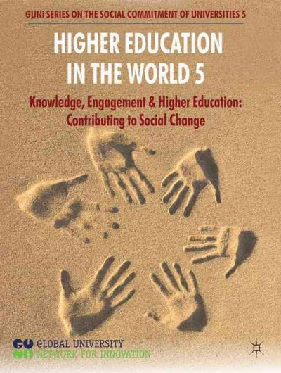 Higher education in the world 5 : knowledge, engagement and higher education : contributing to social change.
