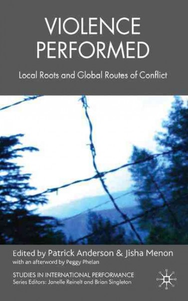 Violence performed : local roots and global routes of conflict /
