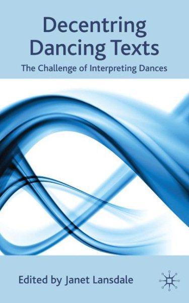Decentring dancing texts : the challenge of interpreting dances /