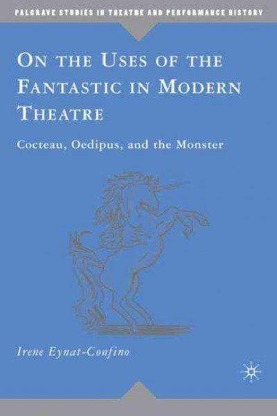 On the uses of the fantastic in modern theatre : Cocteau, Oedipus, and the monster /
