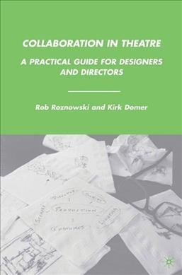 Collaboration in theatre : a practical guide for designers and directors /