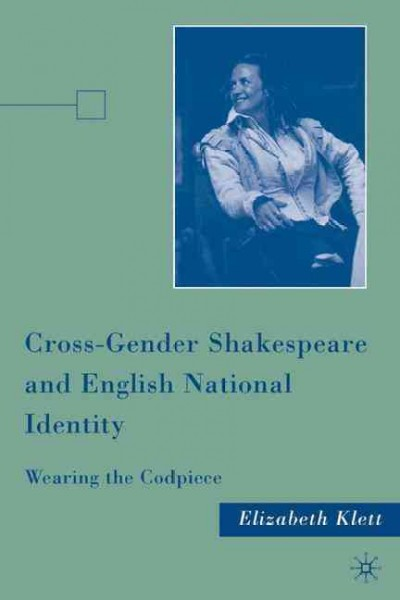 Cross-gender Shakespeare and English national identity : wearing the codpiece /