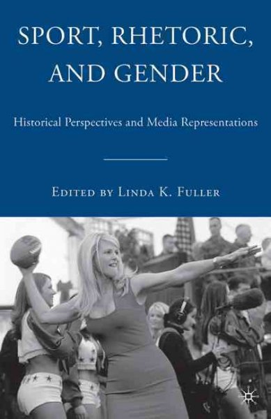 Sport, rhetoric, and gender : historical perspectives and media representations /