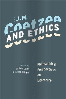 J.M. Coetzee and ethics : philosophical perspectives on literature /