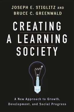 Creating a learning society:a new approach to growth, development, and social progress