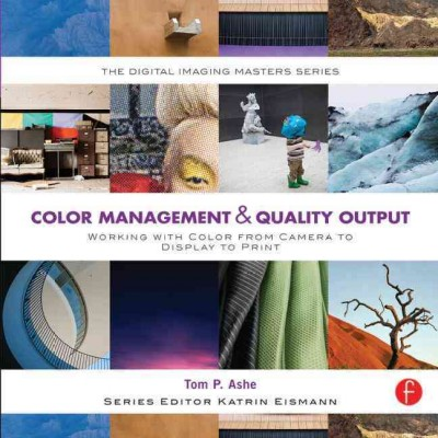 Color management & quality output : : working with color from camera to display to print