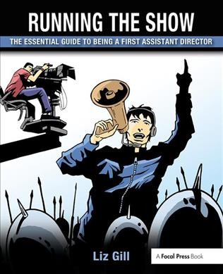 Running the show : : the essential guide to being a first assistant director