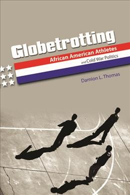 Globetrotting : African American athletes and Cold war politics /