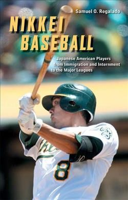 Nikkei baseball : Japanese American players from immigration and internment to the major leagues /
