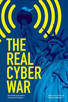 The real cyber war:the political economy of internet freedom