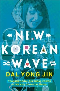 New Korean wave : transnational cultural power in the age of social media