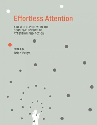 Effortless attention : a new perspective in the cognitive science of attention and action /