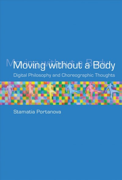 Moving without a body : digital philosophy and choreographic thoughts /