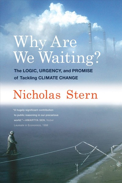 Why are we waiting?:the logic, urgency, and promise of tackling climate change
