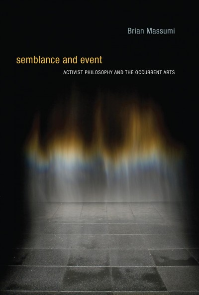 Semblance and event : activist philosophy and the occurrent arts /