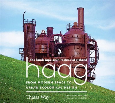 The landscape architecture of Richard Haag : from modern space to urban ecological design /