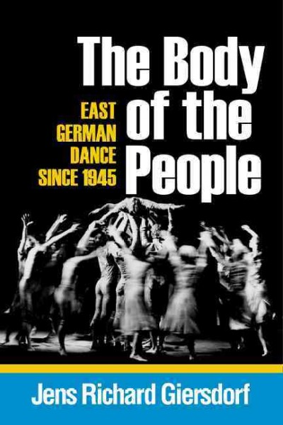 The body of the people : East German dance since 1945 /