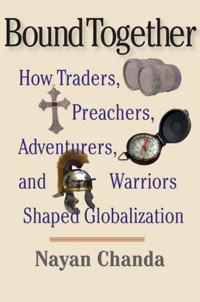 Bound together:how traders, preachers, adventurers, and warriors shaped globalization