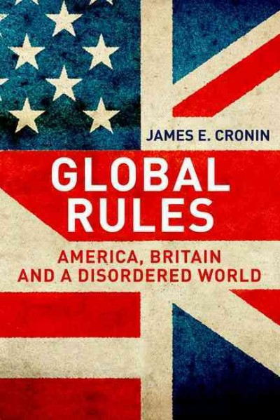 Global rules :America- Britain and a disordered world