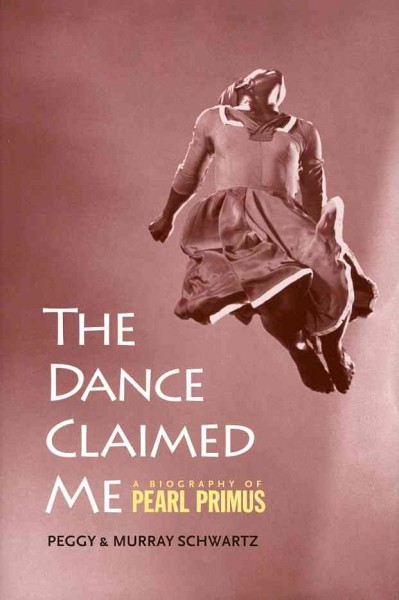 The dance claimed me : a biography of Pearl Primus /