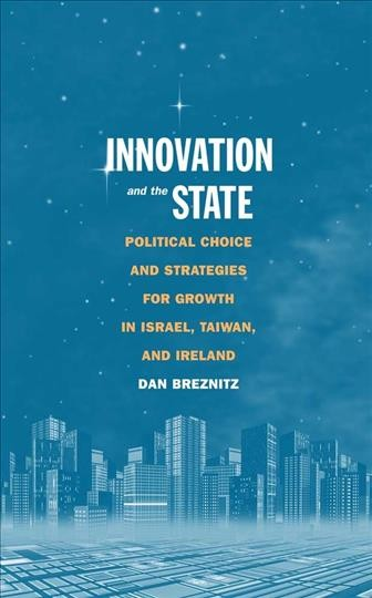 Innovation and the state:political choice and strategies for growth in Israel, Taiwan, and Ireland