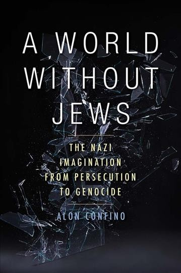A world without Jews :the Nazi imagination from persecution to genocide