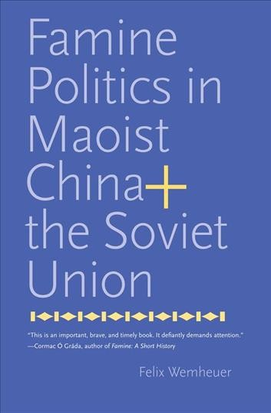 Famine politics in Maoist China and the Soviet Union