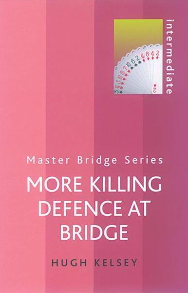More Killing Defence at Bridge