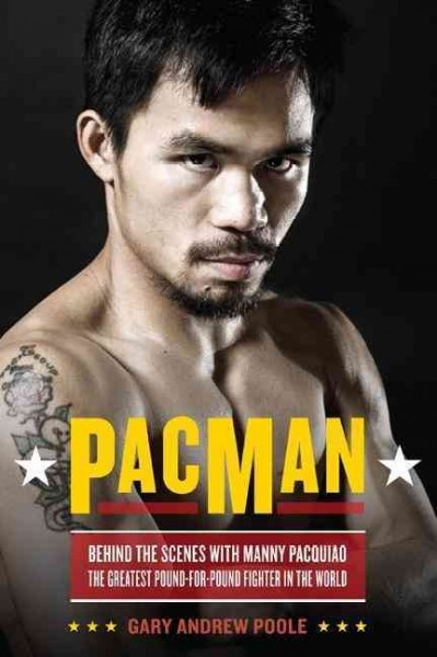 PacMan : behind the scenes with Manny Pacquiao, the greatest pound-for-pound fighter in the world /