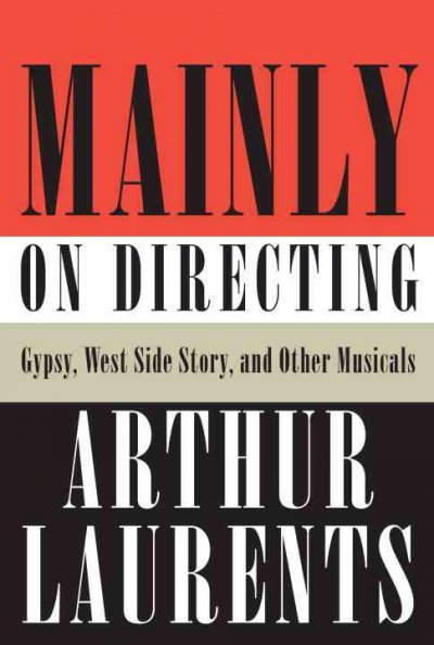 Mainly on directing : Gypsy, West side story, and other musicals /