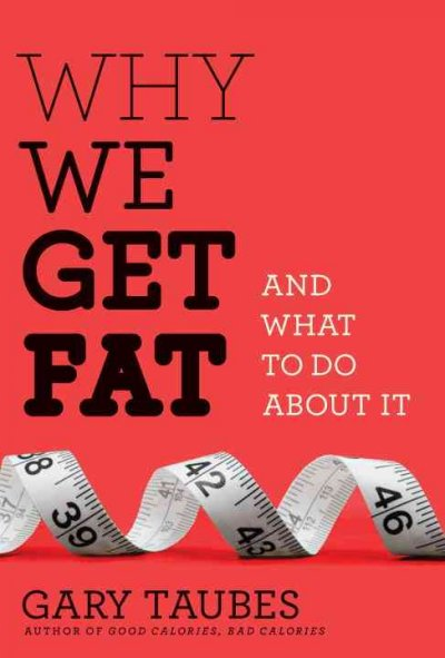 Why we get fat and what to do about it /