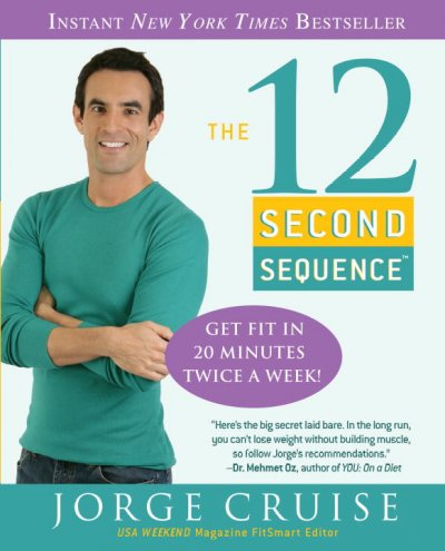 The 12-second sequence : get fit in 20 minutes twice a week! /