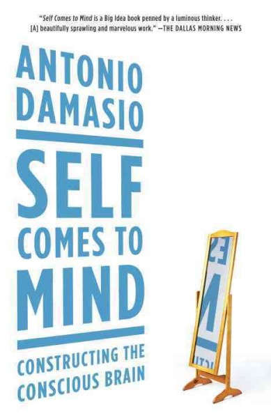 Self comes to mind : constructing the conscious brain /