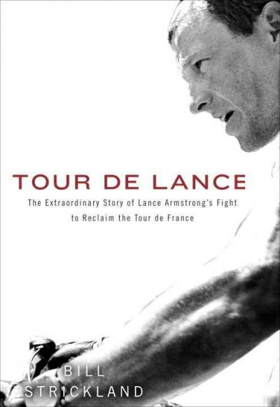 Tour de Lance : the extraordinary story of Lance Armstrong