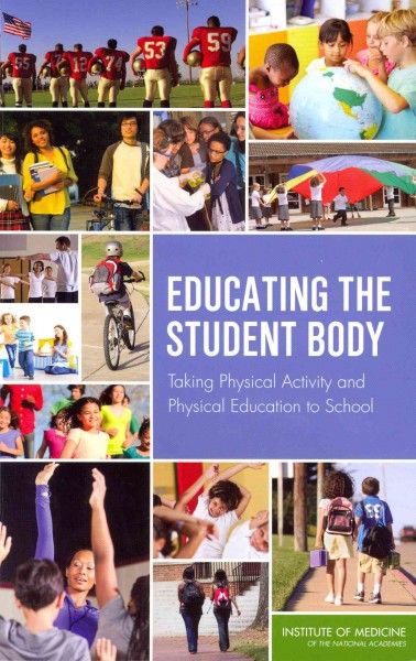 Educating the student body : taking physical activity and physical education to school /
