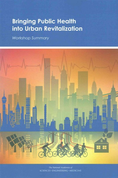 Bringing public health into urban revitalization : workshop summary /