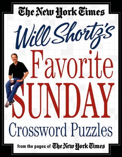 The New York Times Will Shortz's Favorite Sunday Crossword Puzzles: From the Pag