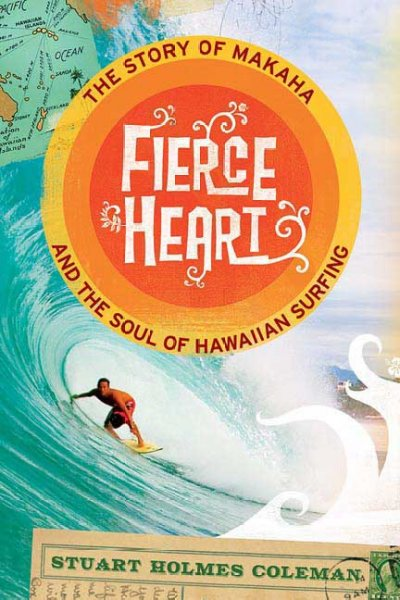 Fierce heart : the story of Makaha and the soul of Hawaiian surfing /