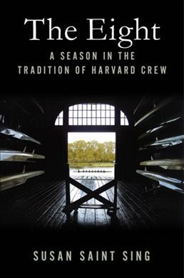 The eight : a season in the tradition of Harvard crew /