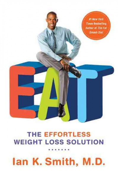 Eat : the effortless weight loss solution /