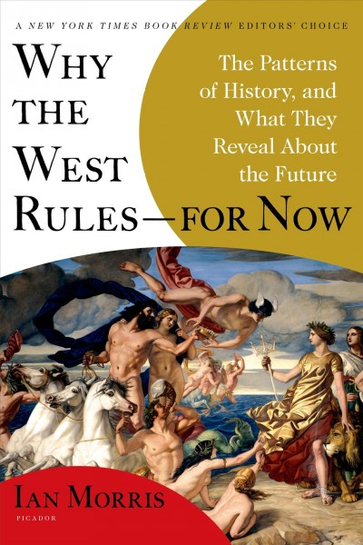 Why the West rules-- for now : the patterns of history, and what they reveal about the future /