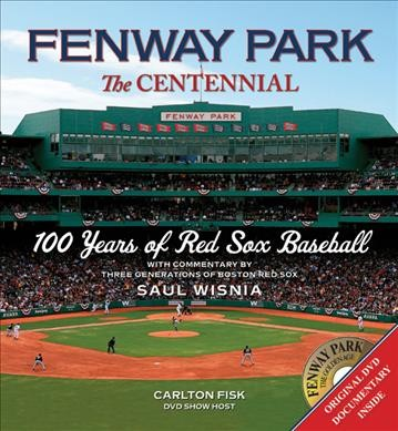 Fenway Park, the centennial : 100 years of Red Sox baseball /